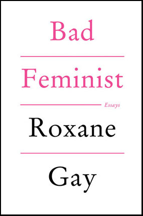 review of bad feminist by roxane gay control literary magazine review of bad feminist by roxane gay